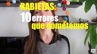 Rabietas: 10 errores que cometemos