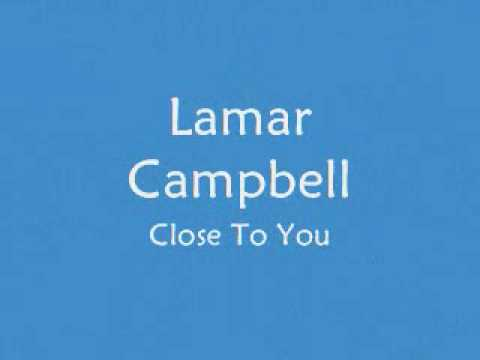 Lamar Campbell – Close To You