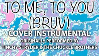 To Me, To You (Bruv) (Cover Instrumental) [In the Style of Tinchy Stryder & the Chuckle Brothers]