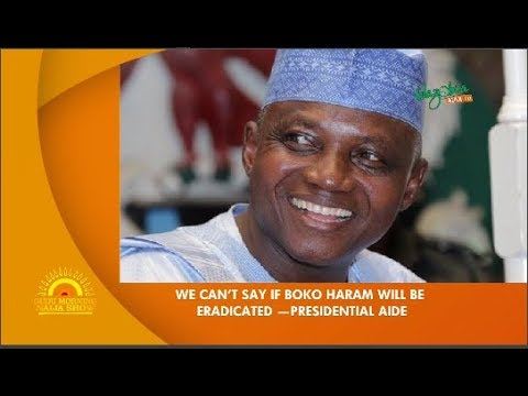 WE CAN'T SAY IF BOKO HARAM WILL BE ERADICATED - PRESIDENTIAL AIDE
