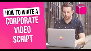 How To Write A Corporate Video Script | Corporate Video Production