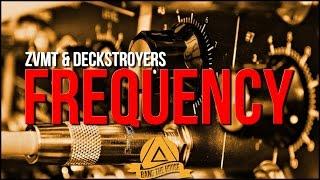 ZVMT & Deckstroyers - Frequency (Original Mix)