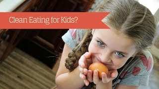 Clean Eating For Kids - What You Should Tell Them?
