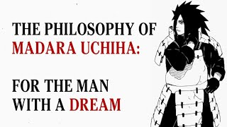 The Philosophy Of Madara Uchiha - For The Man With A Dream