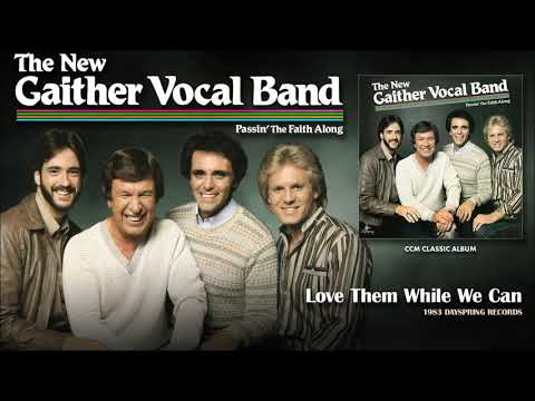 Gaither Vocal Band - Love Them While We Can