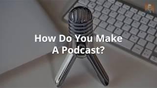How Do You Make A Podcast?
