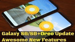 Galaxy S8/S8+ Android Oreo 8.0 Update + New Awesome Features