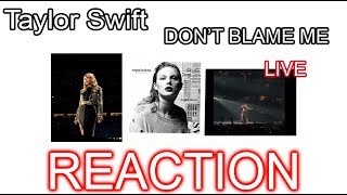 TAYLOR SWIFT 'DON'T BLAME ME' (LIVE at the Reputation Tour) - REACTION