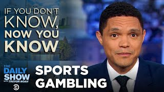 Sports Gambling - If You Don't Know, Now You Know I The Daily Show