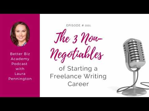 Better Biz Academy Episode #1: The 3 Non-Negotiables of a Freelance Writing Career