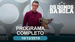 Os Donos da Bola - 10/12/2019 - Programa completo