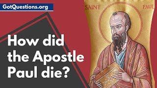 How did the Apostle Paul die?   GotQuestions.org