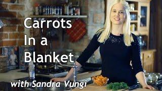 Sandra Vungi Cooks Vegan: Carrots in a Blanket