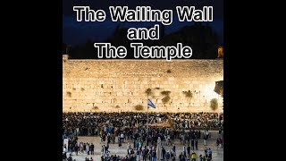 The Wailing Wall the the Temple of God, First Temple, Second Temple and Third Temple