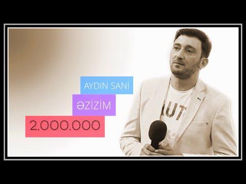 Aydın Sani - Əzizim / 2017 mp3 yukle - mp3.DINAMIK.az