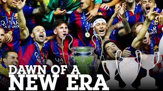 FC Barcelona - Dawn of a New Era • 2014/15