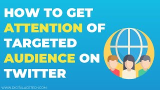 How to get attention of targeted audience on twitter