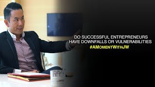 A Moment With JW | Do Successful Entrepreneurs Have Downfalls Or Vulnerablilities