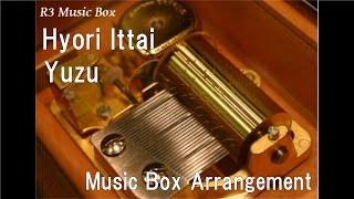 Hyori Ittai/Yuzu [Music Box]