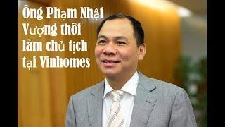 Ông Phạm Nhật Vượng thôi làm chủ tịch tại Vinhomes