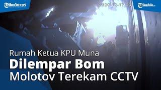 Video Detik-detik Rumah Ketua KPU Muna Dilempari Bom Molotov, Pelaku Terekam CCTV