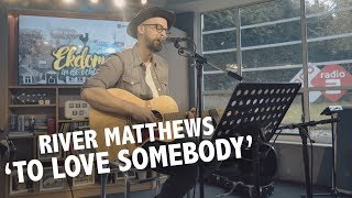 River Matthews - 'To Love Somebody' (Bee Gees cover) live @ Ekdom in de Ochtend