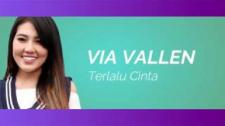 VIA VALLEN    TERLALU CINTA BY ROSSA  COVER       LYRICS