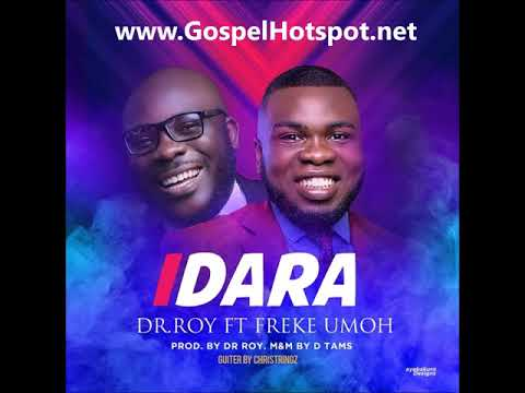 Dr Roy Ft  Freke Umoh – Idara [Gospel Music 2018]