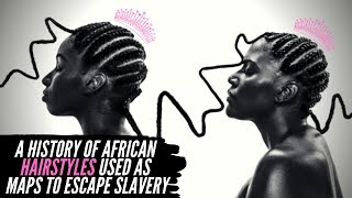 A History Of African Hairstyles Used As Maps To Escape Slavery