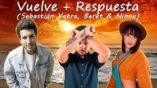 Vuelve + Respuesta (Sebastián Yatra, Beret Y Ninna)