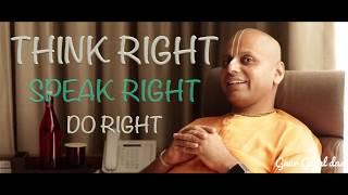 Think Right, Speak Right & Do Right By Gaur Gopal Das