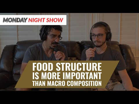 Why Food Structure is More Important than Macro Composition || MONDAY NIGHT SHOW