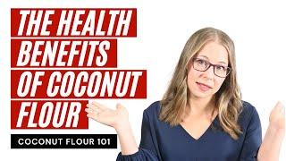 COCONUT FLOUR 101 (Part 1): The Health Benefits Of Coconut Flour