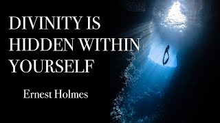 Ernest Holmes- Divinity Is Hidden Within Yourself