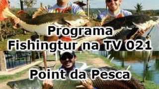 Programa Fishingtur na TV 021 - Point da Pesca