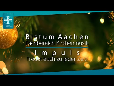 Bistum Aachen - Fachbereich Kirchenmusik - IMPULS - Freuet euch zu jeder Zeit!