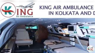 Get Prodigious Air Ambulance Service in Kolkata and Delhi by King
