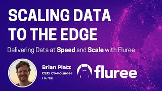 Scaling Data to the Edge | Fluree Webinar Series
