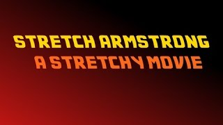 Stretch Armstrong A Stretchy Movie Part one