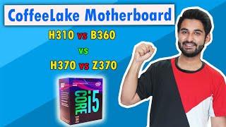 [HINDI] Coffeelake Motherboard Guide : H310 vs B360 vs H370 vs Z370