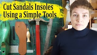 How To Cut Leather Insoles For Sandals Using Simple Tools