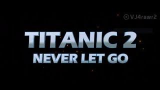 TITANIC 2 (Never Let Go) Movie 2020 full Trailer