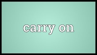 Carry on Meaning
