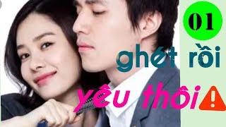 Phim Hàn Quốc Ghét rồi yêu thôi! tập 1 _phim lồng tiếng, tình cảm lãng mạn, tâm lý