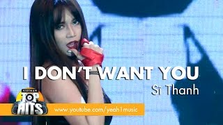 I dont want you | sĩ thanh | việtnam top hits
