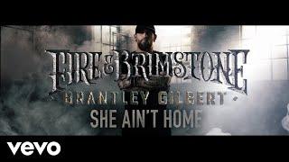 Brantley Gilbert She Ain't Home