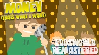 """""""Money"""" (That's what I want) [HD] - Eddsworld Remastered"""