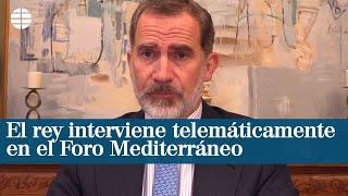 El rey interviene telemáticamente en el Foro Mediterráneo desde que inició de la cuarentena