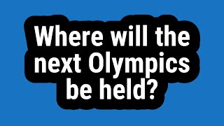 Where will the next Olympics be held?