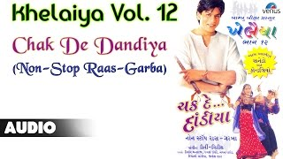 Khelaiya - Vol-12 : Chak De Dandiya - Non Stop Raas Garba || Gujarati Garba Songs